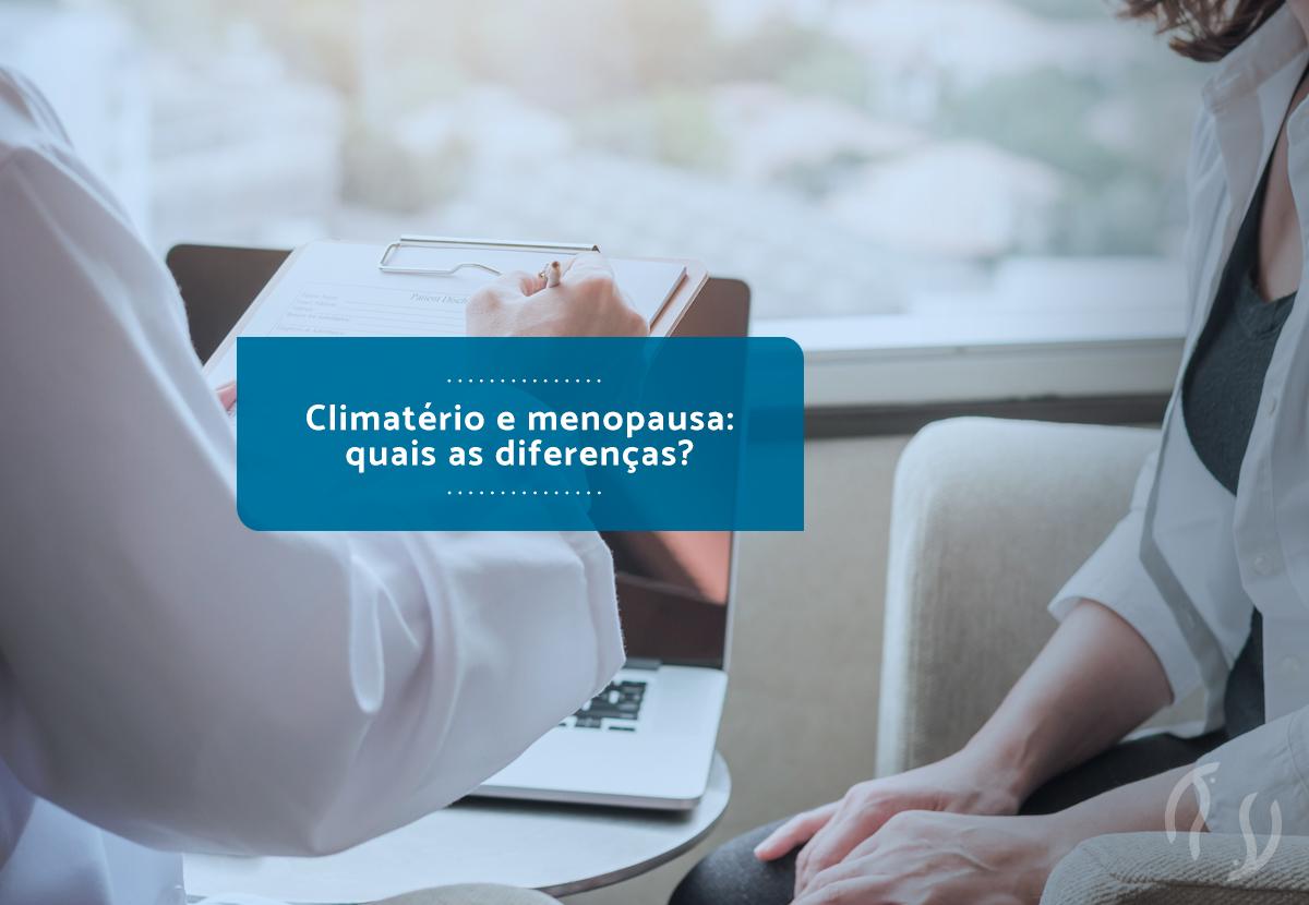 Climatério e menopausa: quais as diferenças?