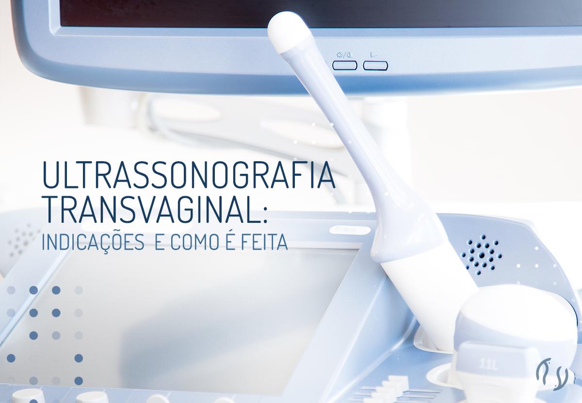 Ultrassonografia transvaginal: indicações e como é feita